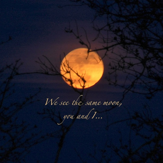 We see the same moon, you and I ... and everybody's got something.